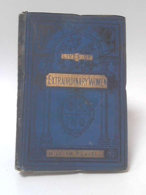 Lives of Extraordinary Women by William Russell