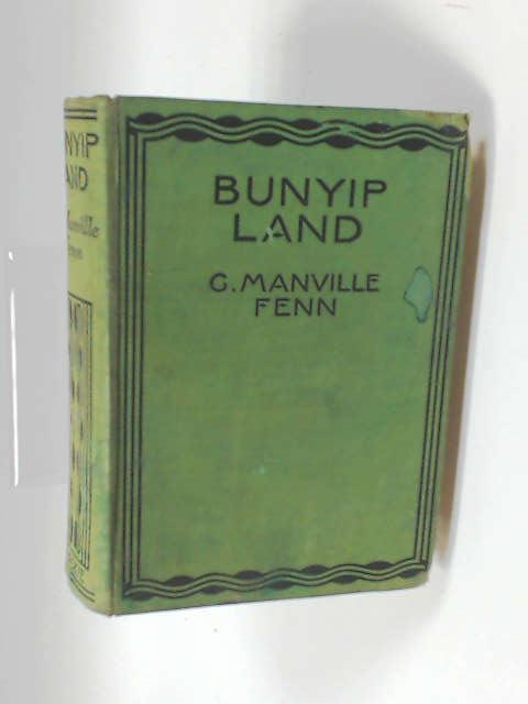 Bunyip Land a Story of Adventure in New Guinea by Fenn, G. Manville