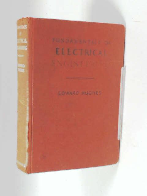 Fundamentals Of Electrical Engineering by Hughes, E.
