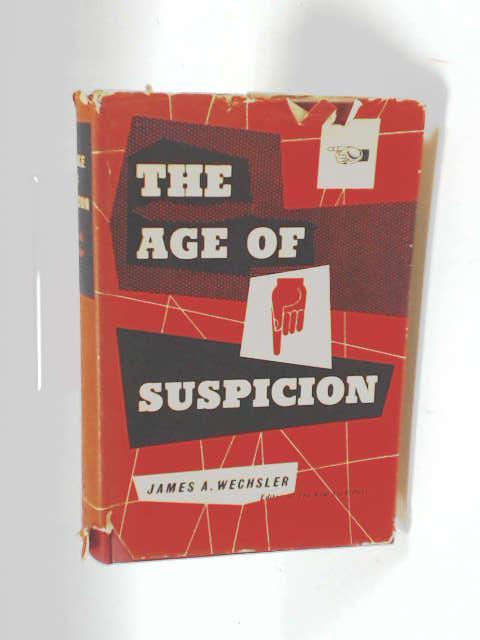 The Age of Suspicion by Wechsler, James Arthur