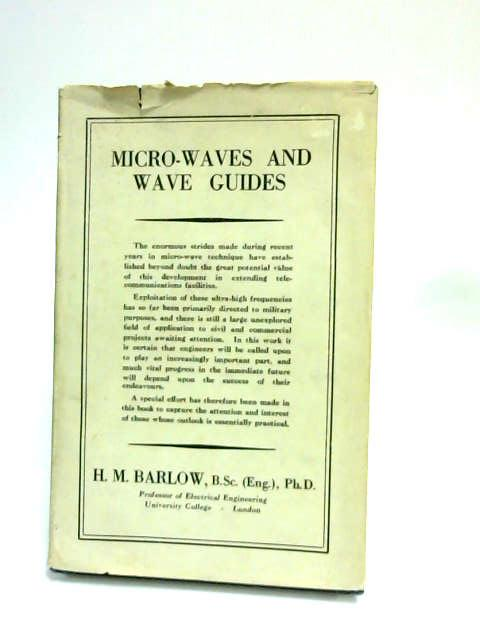 Micro-Waves and Wave Guides by Barlow, H. M.