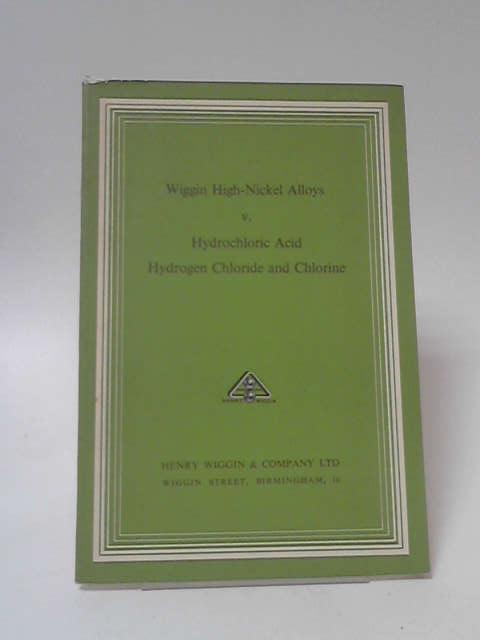 Wiggin High-Nickel Alloys V. Hydrochloric Acid Hydrogen Chloride and Chlorine by Henry Wiggin