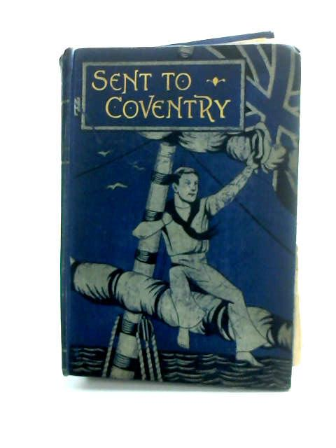 Sent To Coventry or The Boys of Highbeech by Ridley, M. L.
