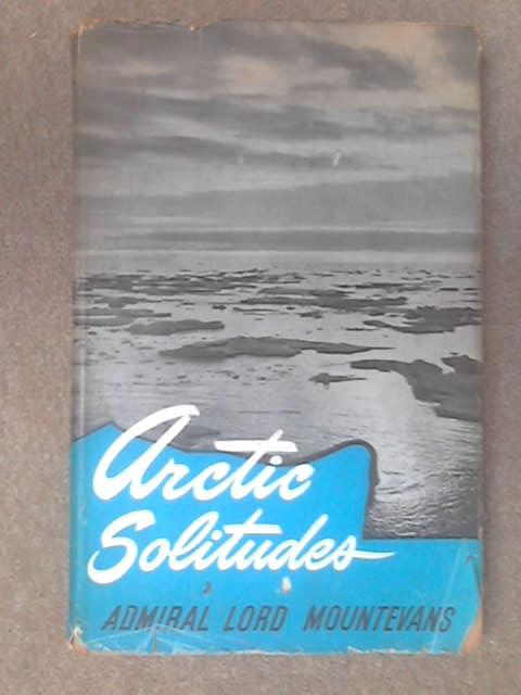 Arctic solitudes. By Admiral Lord Mountevans