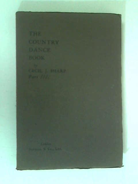 The Country Dance Book, Part 3 by Cecil J. Sharp