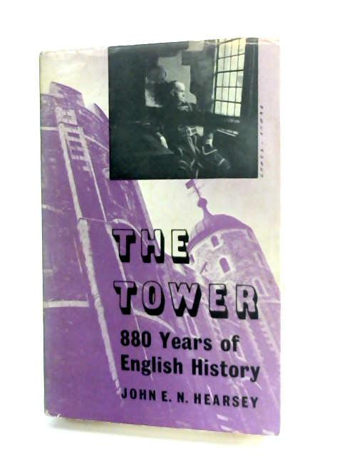 The Tower: Eight hundred and eighty years of English history by Hearsey, John Edward Nicholl