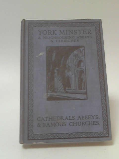 York Minster and Neighbouring Abbeys and Churches by Gordon Home