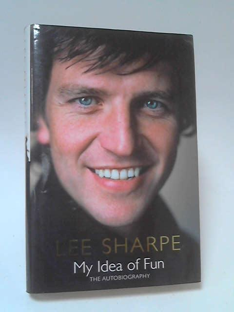 My Idea Of Fun: The Autobiography: The Autobiogaphy by Lee Sharpe