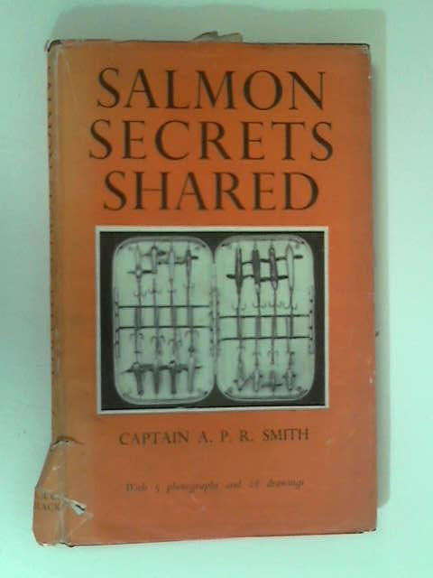 Salmon Secrets Shared by Captain A. P. R. Smith