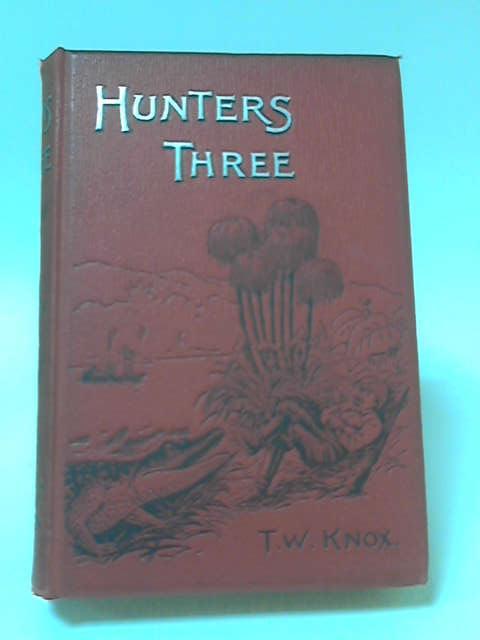 Hunters Three by Thomas Wallace Knox