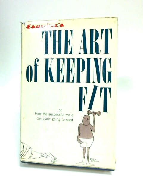 Esquire's The Art of Keeping Fit ... or How the successful male can avoid going to seed by Various