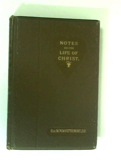 Notes on the Life of Christ by William Meynell Whittemore
