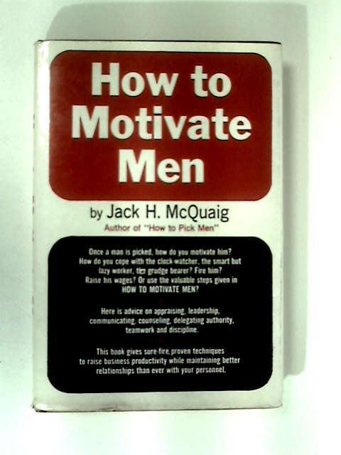 How to Motivate Men by Jack H. McQuaig