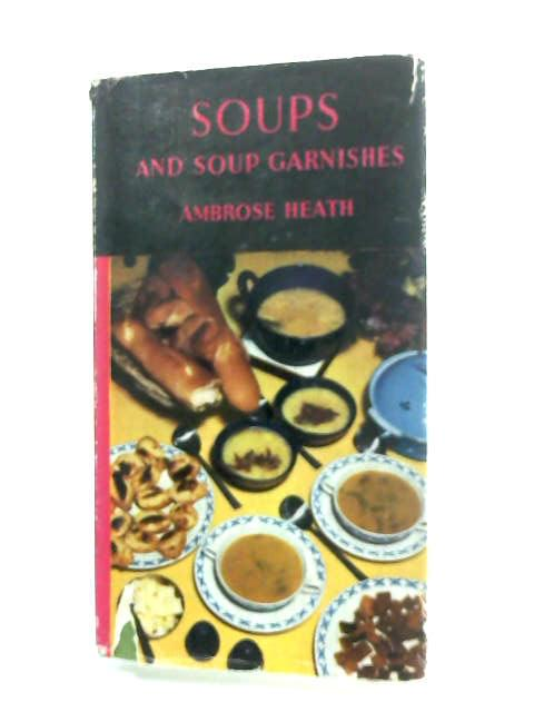 Soups and Soup Garnishes by Heath, Ambrose