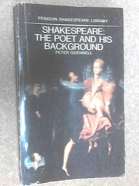 Shakespeare: The Poet and His Background by Peter Quennell