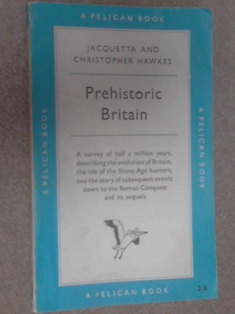 Prehistoric Britain (Pelican books) by Jacquetta and Christopher Hawkes