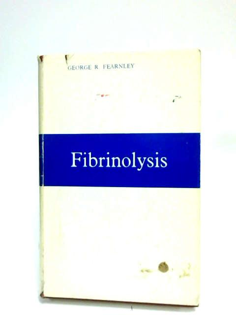 Fibrinolysis by Fearnley, G.R.