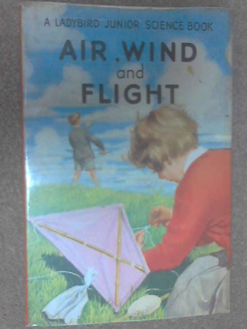 Air, Wind and Flight (Ladybird books) by F. E. Newing & Richard Bowood