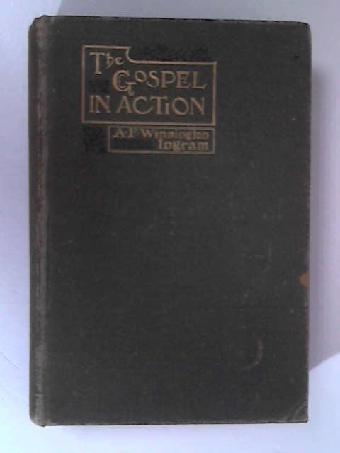 The Gospel in Action by A F Winnington Ingram