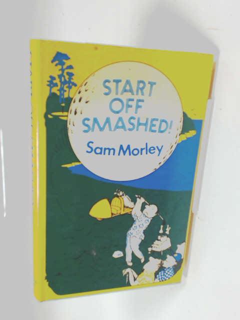 Start off smashed by Morley, Sam