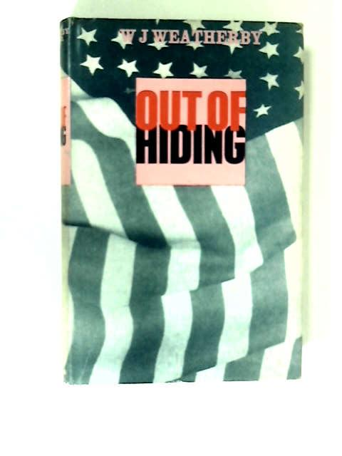 Out of Hiding by W. J. Weatherby