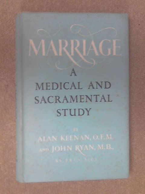 Marriage: A Medical And Sacramental Study by Alan Keenan