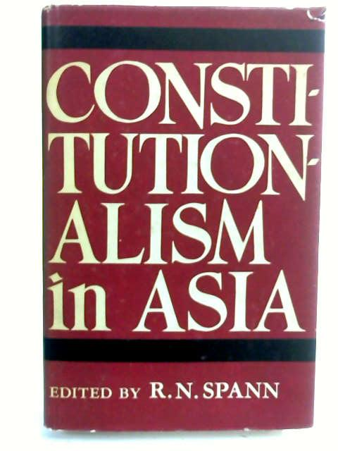 Constitutionalism in Asia by Spann, R. N.