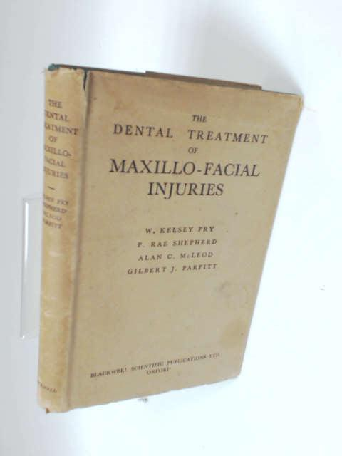 The Dental Treatment of Maxillo-Facial Injuries by Kelsey Fry, W, Rae Shepherd, P et al