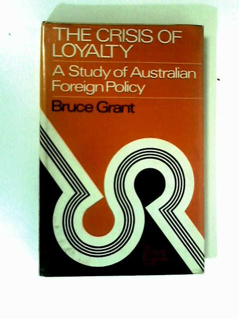 The Crisis of Loyalty by Grant, Bruce