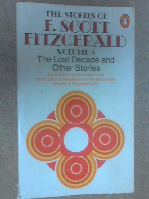 The Stories of F. Scott Fitzgerald Volume 5: The Lost Decade and Other Stories by Fitzgerald, F. Scott