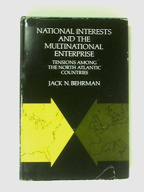 National Interests & The Multinational Enterprise by Behrman, Jack N.