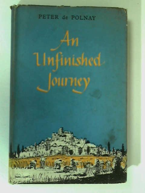 An Unfinished Journey to South-Western France & Auvergne by Peter de Polnay