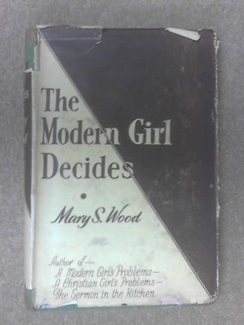 The Modern Girl Decides by Mary S Wood