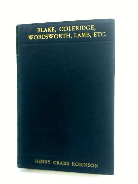 Blake Coleridge Wordsworth Lamb etc. being selections from remains by Robinson, Henry Crabb.