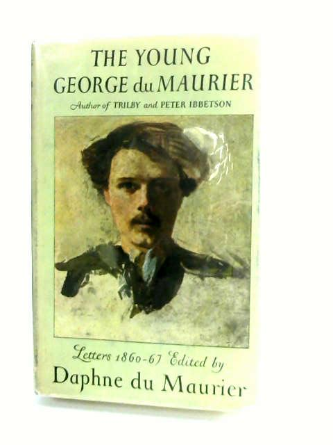 The Young George Du Maurier - A Selection of His Letters, 1860-67 by Du Maurier, Daphne (Ed.)