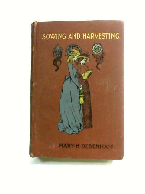 Sowing and Harvesting by Debenham, Mary H.