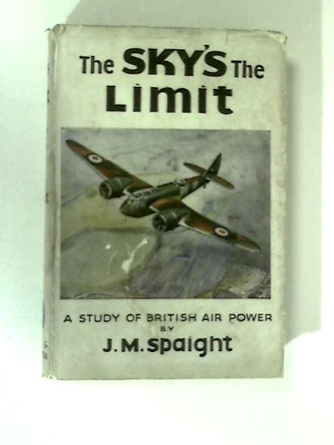 The Skys the Limit by J. M. Spaight