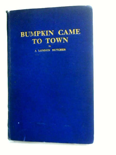 Bumpkin Came to Town by Oxley, Walter George.
