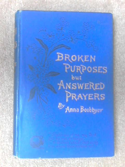 Broken Purposes But Answered Prayers by Anna Boobbyer