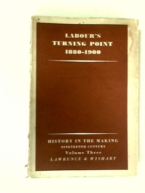Labour's Turning Point: Nineteenth Century, Vol. 3, 1880-1900 by E. J. Hobsbawm