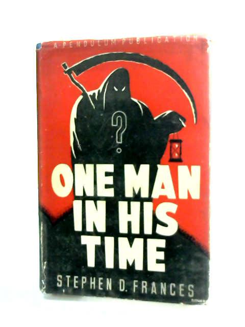 One Man In His Time by Frances, Stephen D.