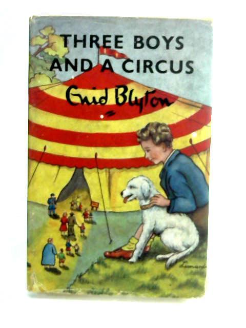 Three Boys and a Circus by Blyton, Enid.