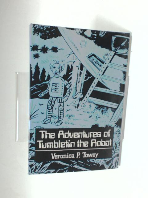 The Adventures Of Tumbletin The Robot by Veronica P. Towey