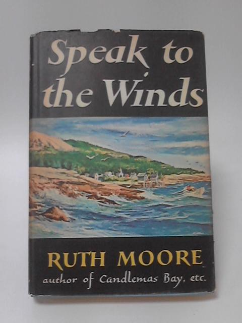 Speak to the Winds by Ruth Moore