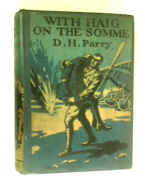 With Haig on the Somme by D H Parry