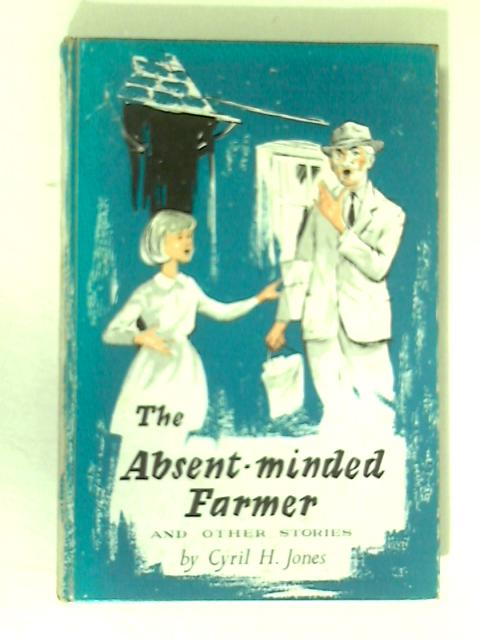 The Absent-Minded Farmer & Other Stories By Cyril H. Jones