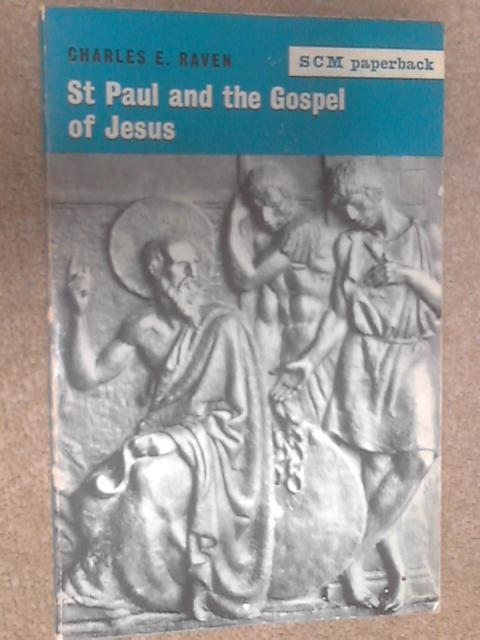 St Paul and the Gospel of Jesus by Charles E. Raven