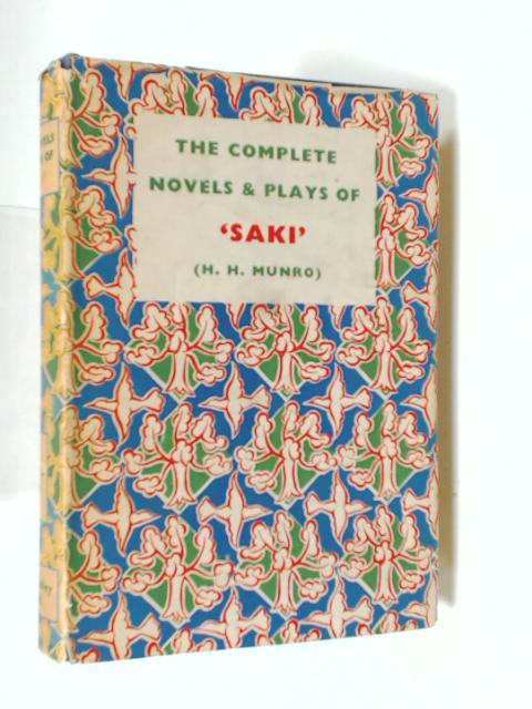 The Novels And Plays Of Saki Complete In One Volume by Saki