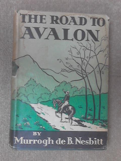 The Road to Avalon by Murrogh De B. Nesbitt