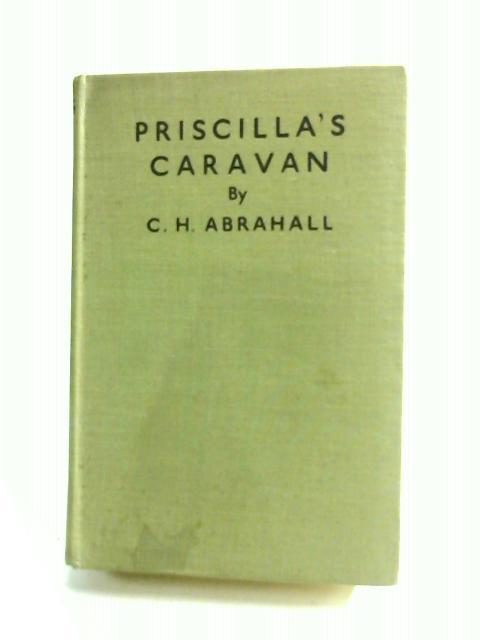 Priscilla's Caravan by Abrahall, C. H.